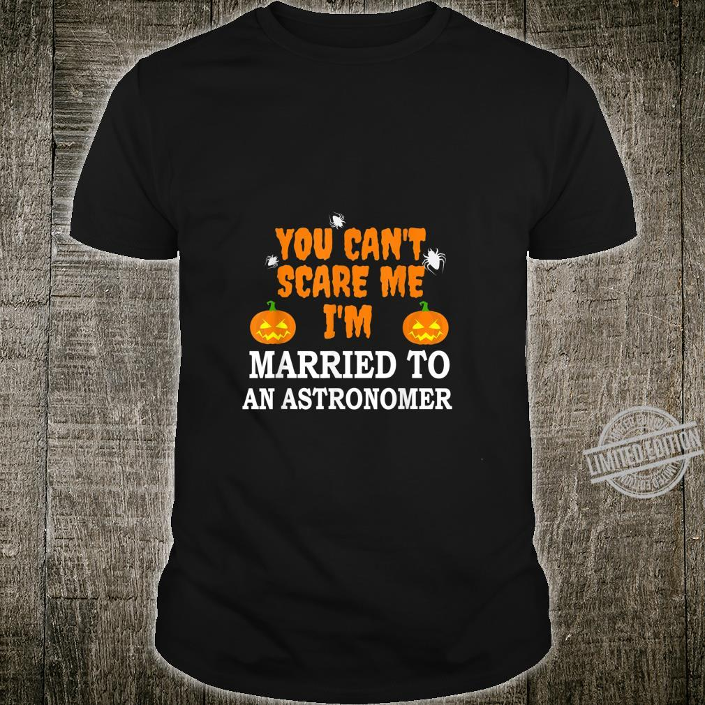 Can't Scare Me Married an Astronomer Scary Halloween Shirt