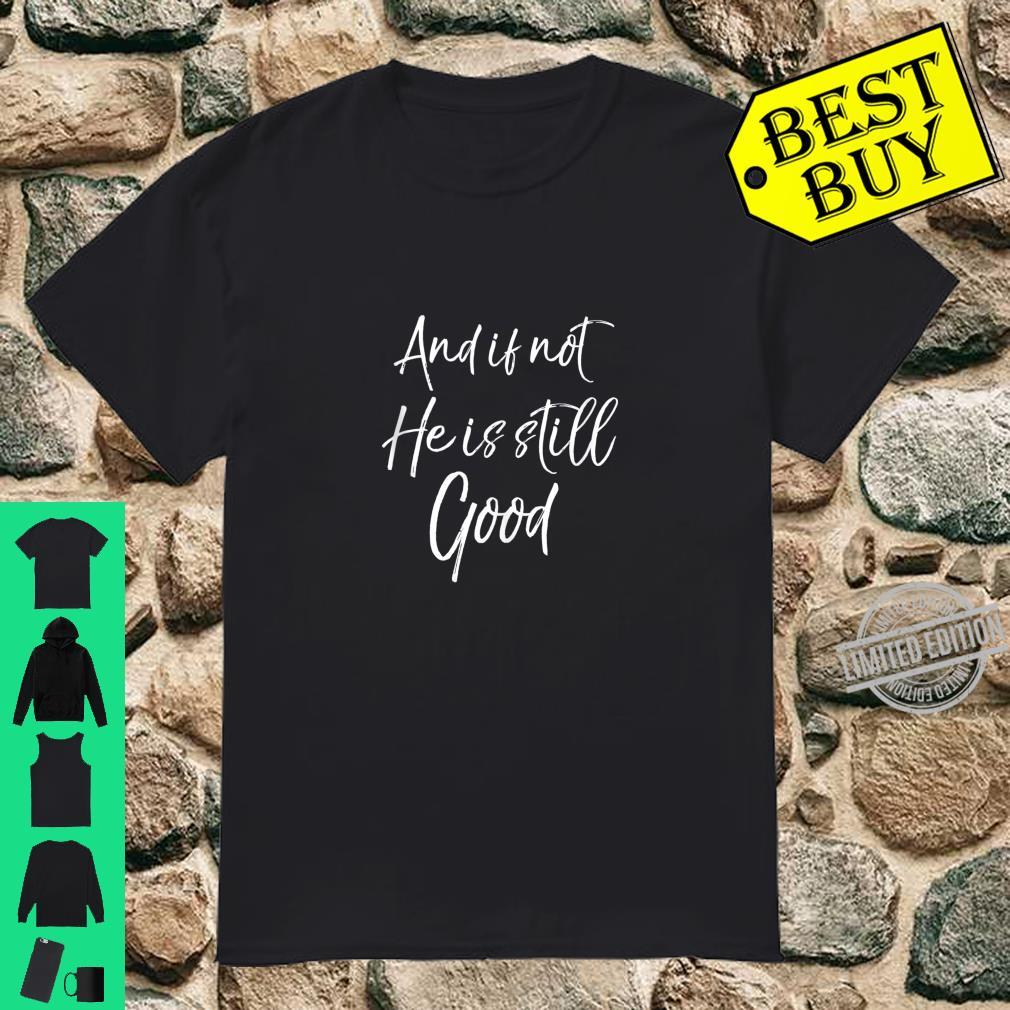 Christian Bible Verse Quote And if Not He is Still Good Shirt