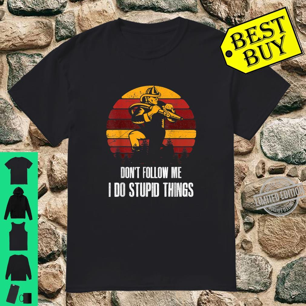Don't Follow Me I Do Stupid Things Firefighter Fight Fire Shirt