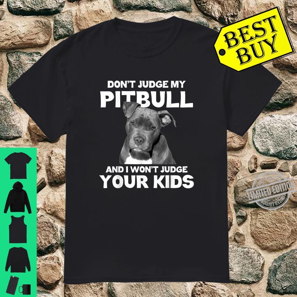 Don't Judge My Pitbull And I Won't Judge Your Dog Shirt