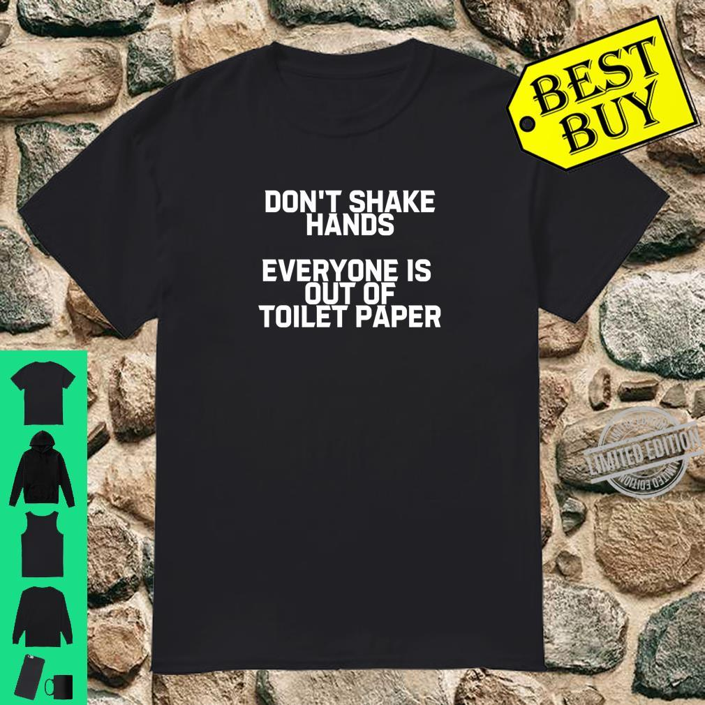 Don't Shake Hands Everyone Is Out of Toilet Paper Shirt