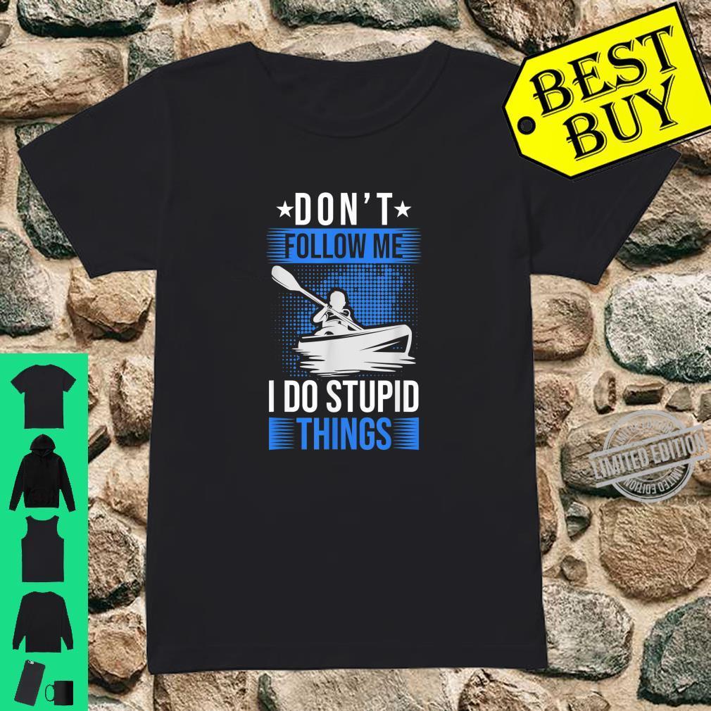 Don't follow me I do stupid things Kayak Kanu Paddelboat Shirt ladies tee