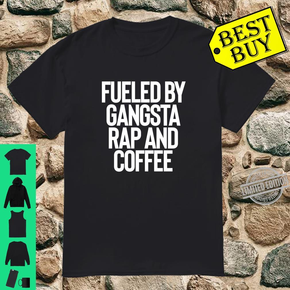 Fueled By Gangsta Rap And Coffee Rapper Shirt