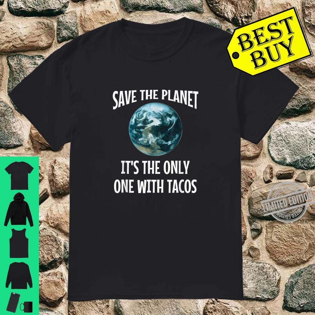 Funny Save the Planet It's The Only One with Tacos Shirt