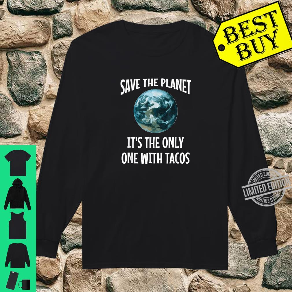 Funny Save the Planet It's The Only One with Tacos Shirt long sleeved