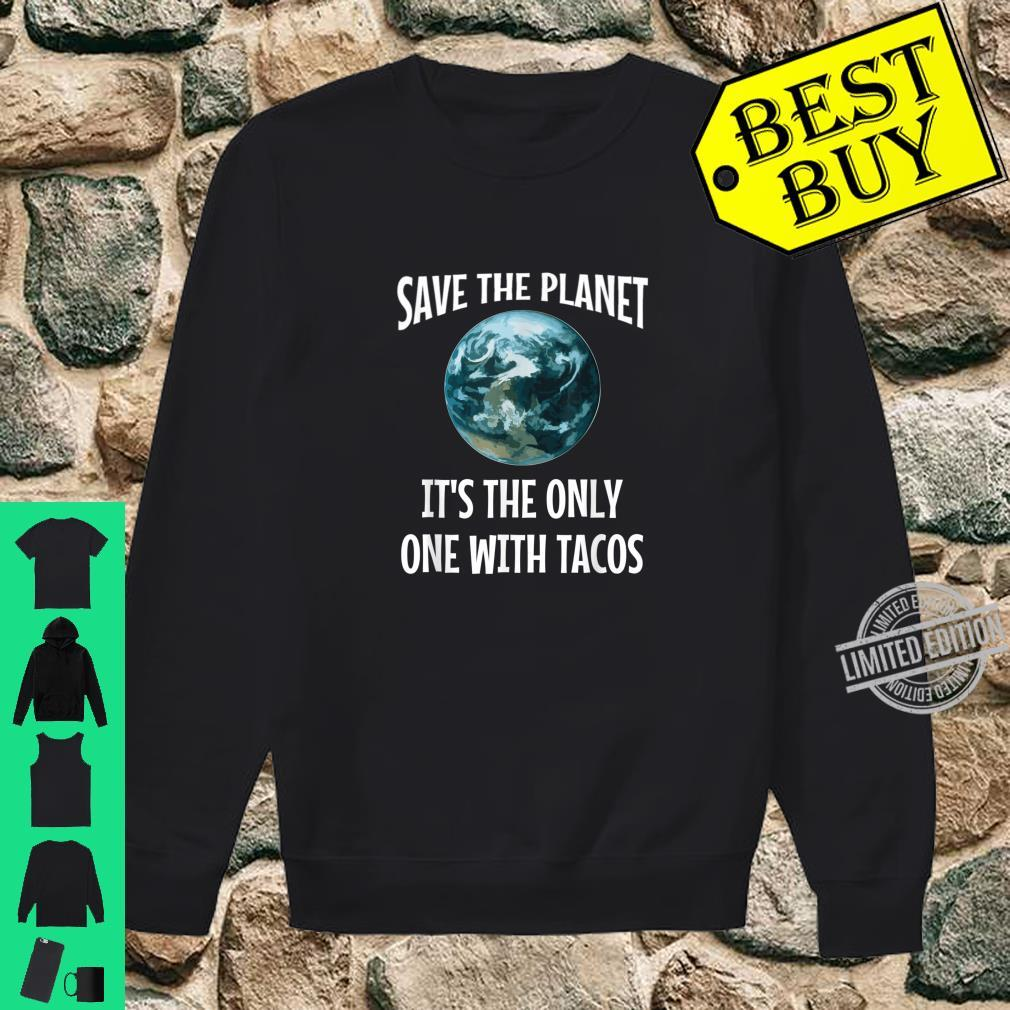 Funny Save the Planet It's The Only One with Tacos Shirt sweater