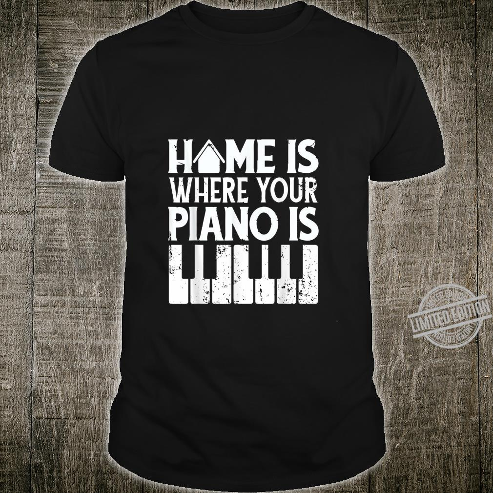 Home is where your piano is Pianist Piano Player Shirt