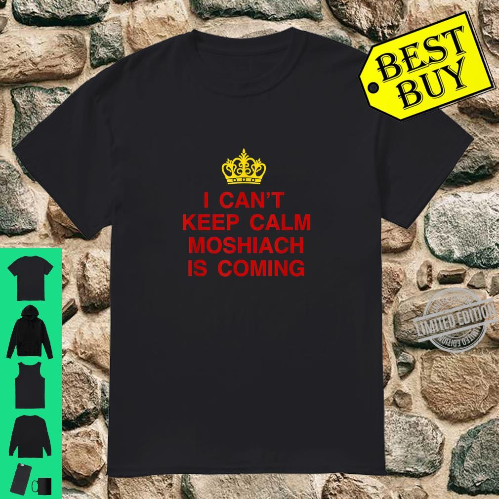 I Can't Keep Calm Moshiach Is Coming Chabad Jewish Messiah Shirt