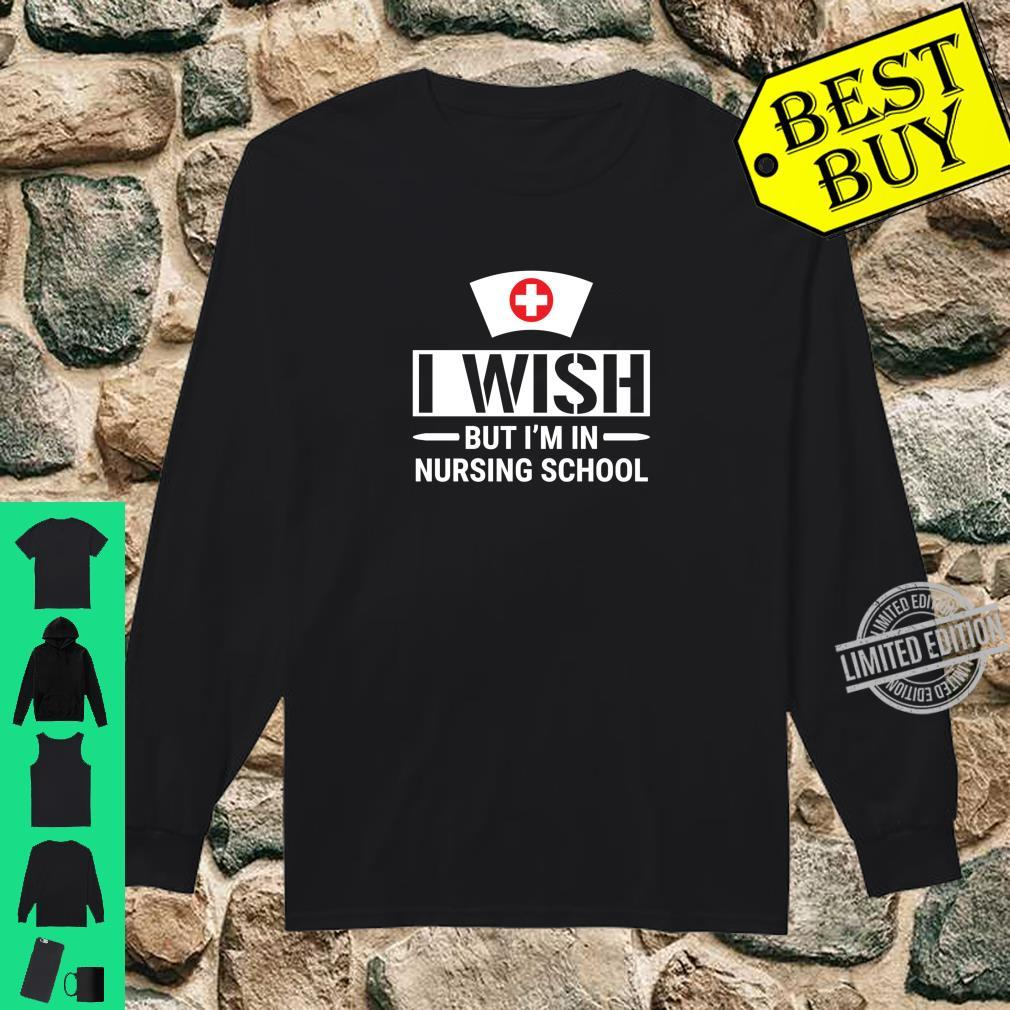 I Wish But I'm In Nursing School Student Nurse Shirt long sleeved