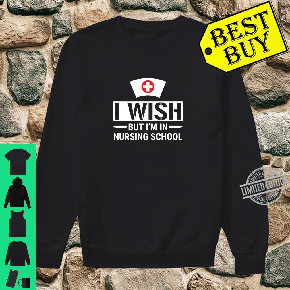 I Wish But I'm In Nursing School Student Nurse Shirt sweater