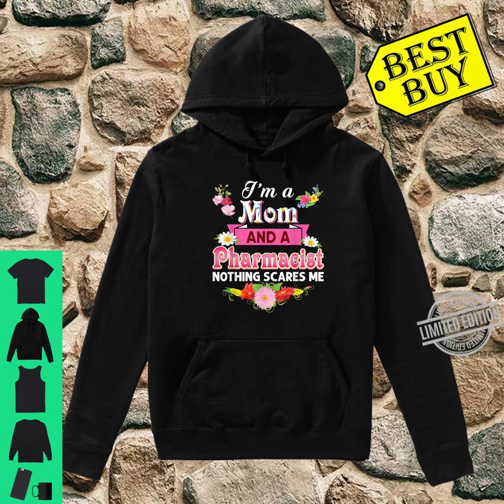 I'm A Mom And An Pharmacist Nothing Scares Me Mother Day Shirt hoodie