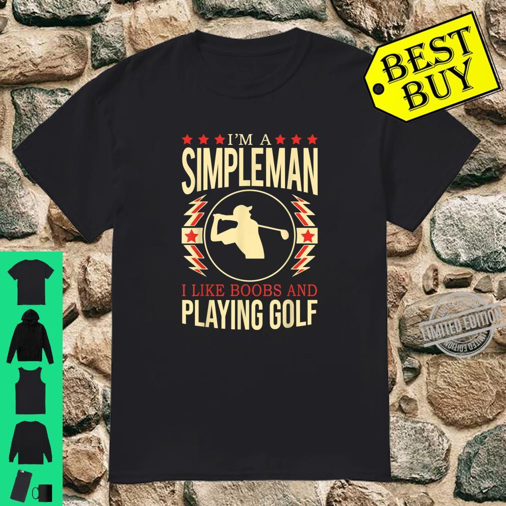 I'm A Simple Man I Like Boobs And Golf Shirt