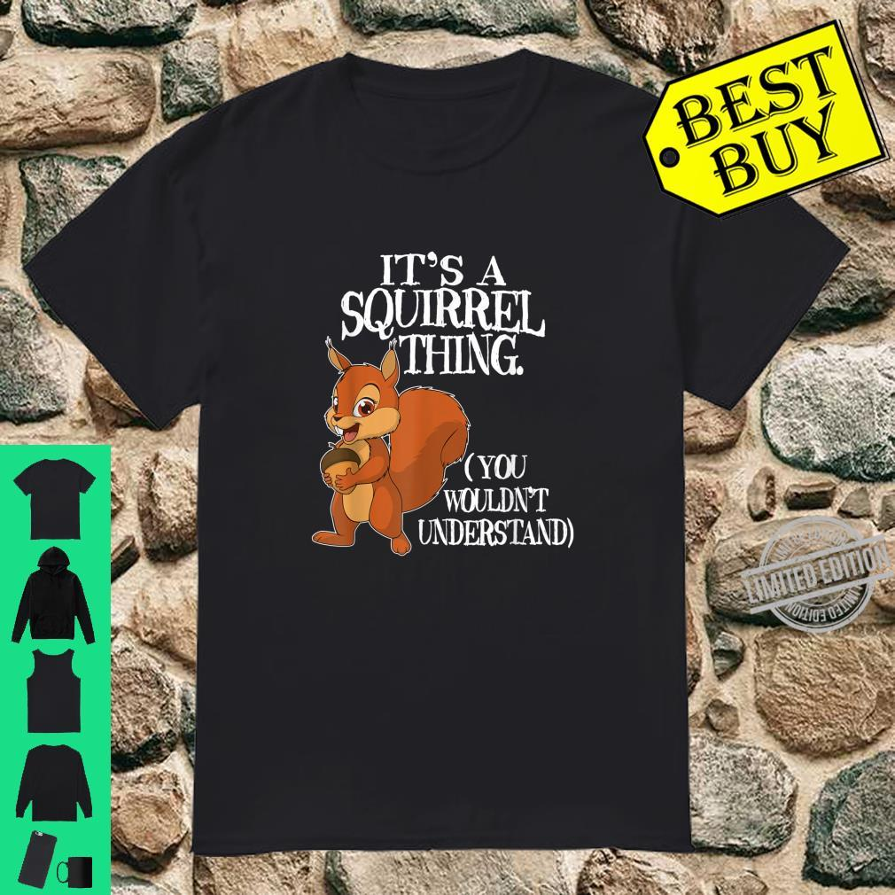 It's a Squirrel thing Animal Of The Forest Squirrel Shirt