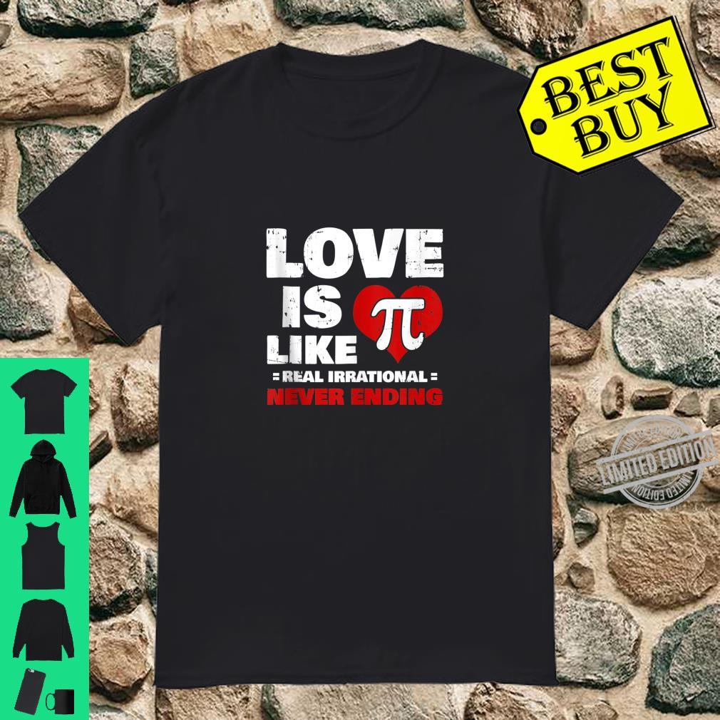 Love Is Like Pi Real, Irrational & Never Ending Shirt