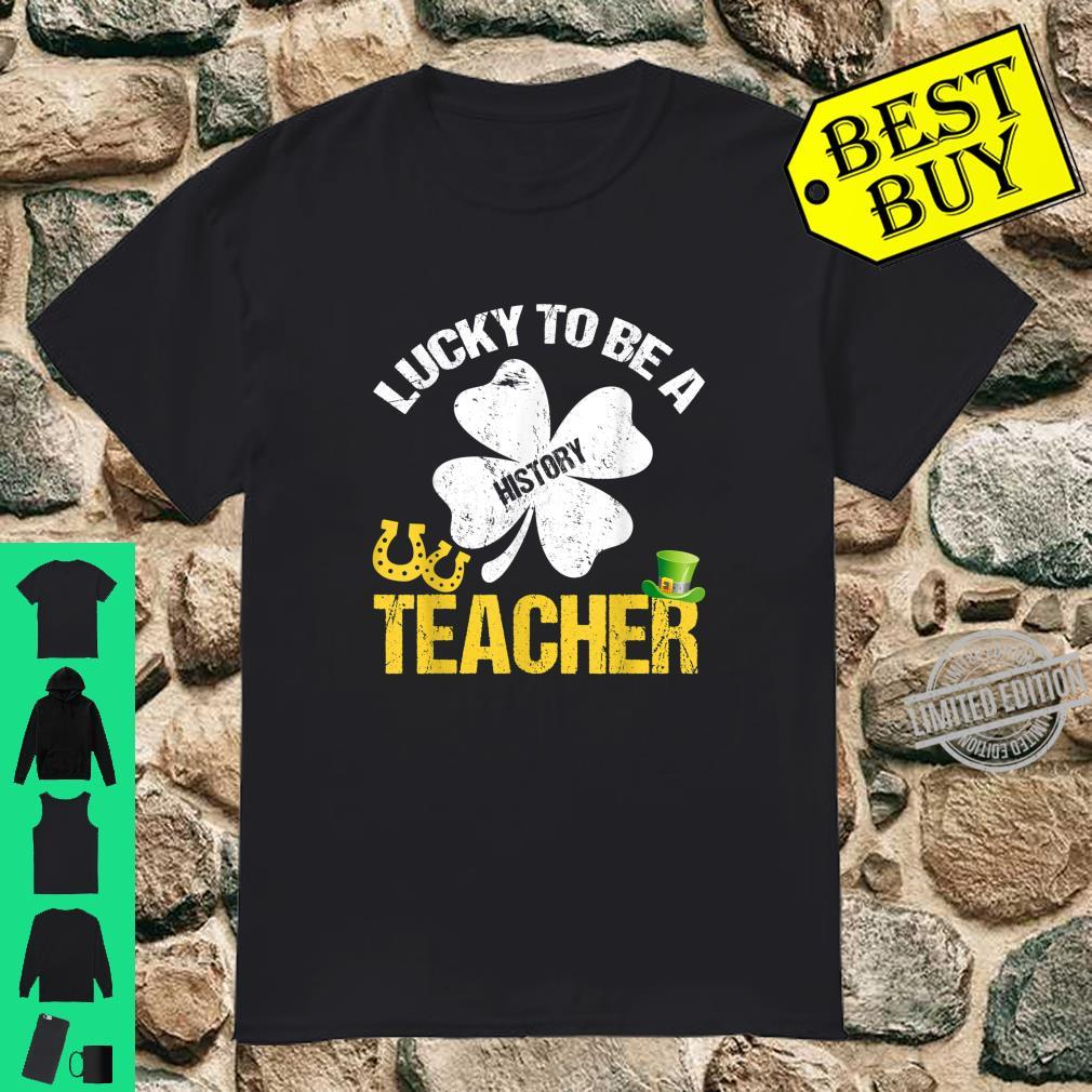 Lucky To Be A History Teacher St Patricks Day Shirt