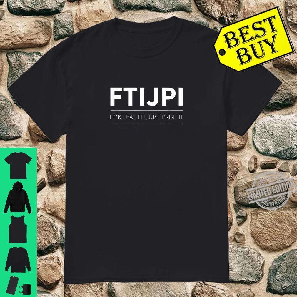Mens FTIJPI 3D Printing Printer Joke Parody Print PLA PETG Shirt