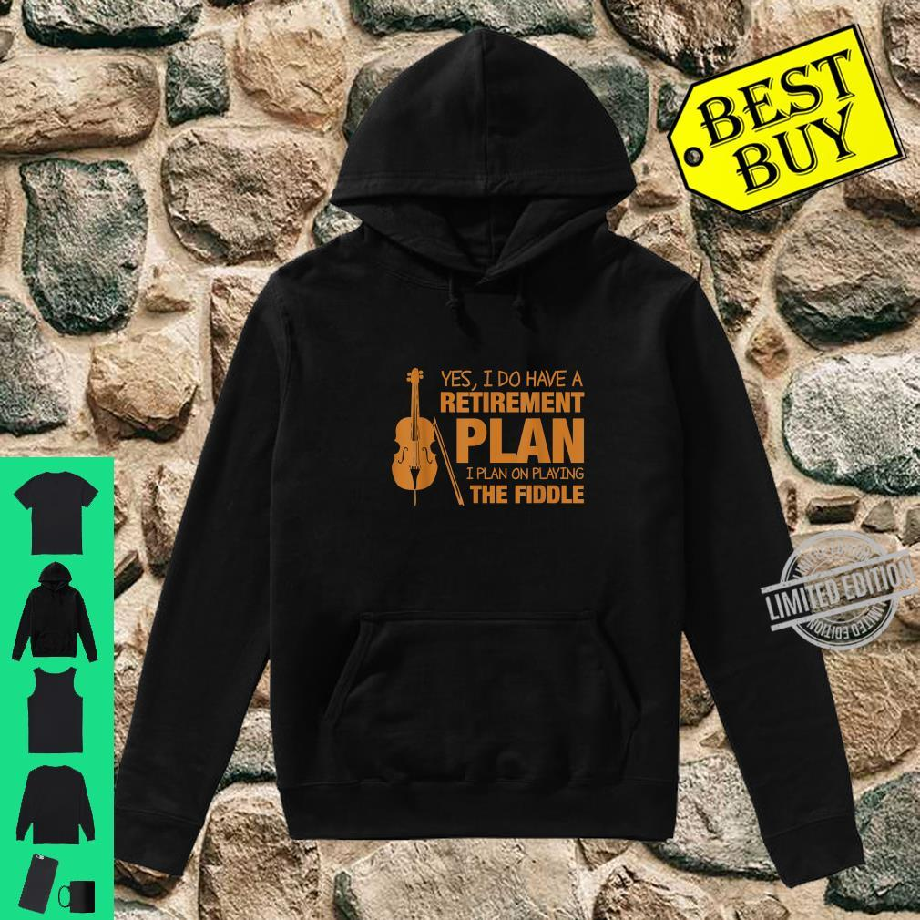 Retirement Plan I Plan On Playing The Fiddle Shirt hoodie