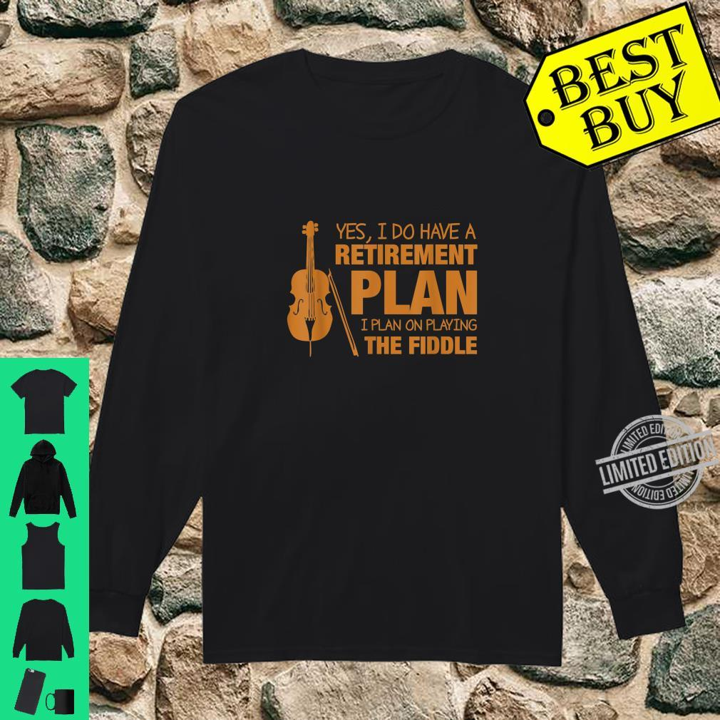 Retirement Plan I Plan On Playing The Fiddle Shirt long sleeved