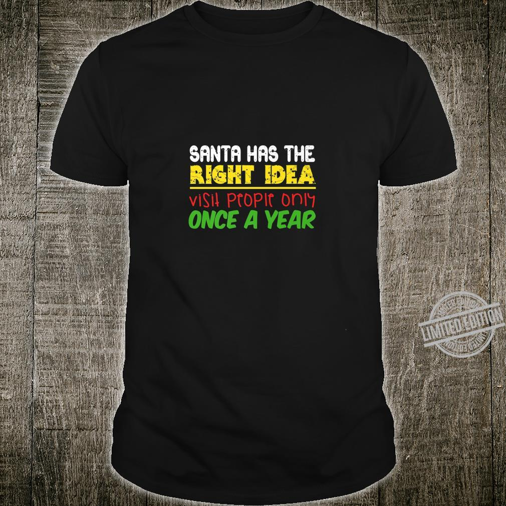 Santa Has The Right Idea Visit People Once Per Year Shirt