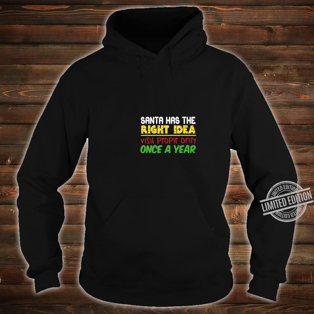 Santa Has The Right Idea Visit People Once Per Year Shirt hoodie