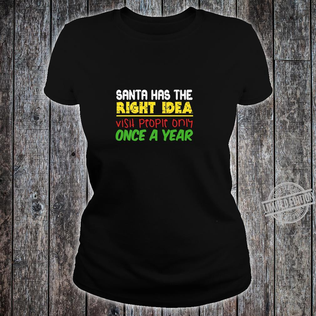 Santa Has The Right Idea Visit People Once Per Year Shirt ladies tee
