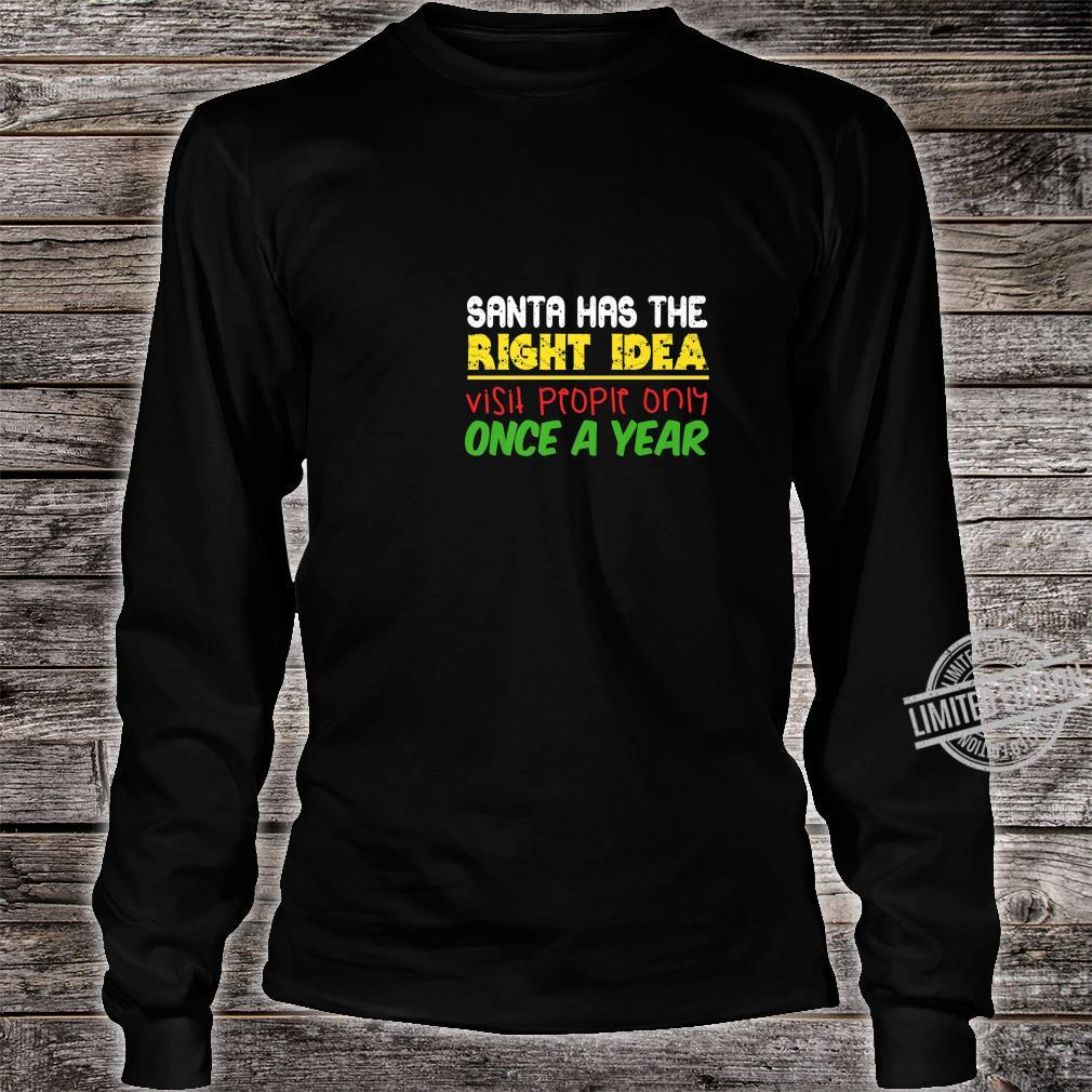 Santa Has The Right Idea Visit People Once Per Year Shirt long sleeved