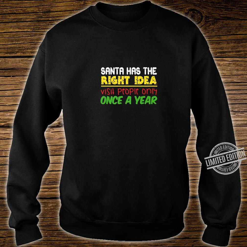 Santa Has The Right Idea Visit People Once Per Year Shirt sweater