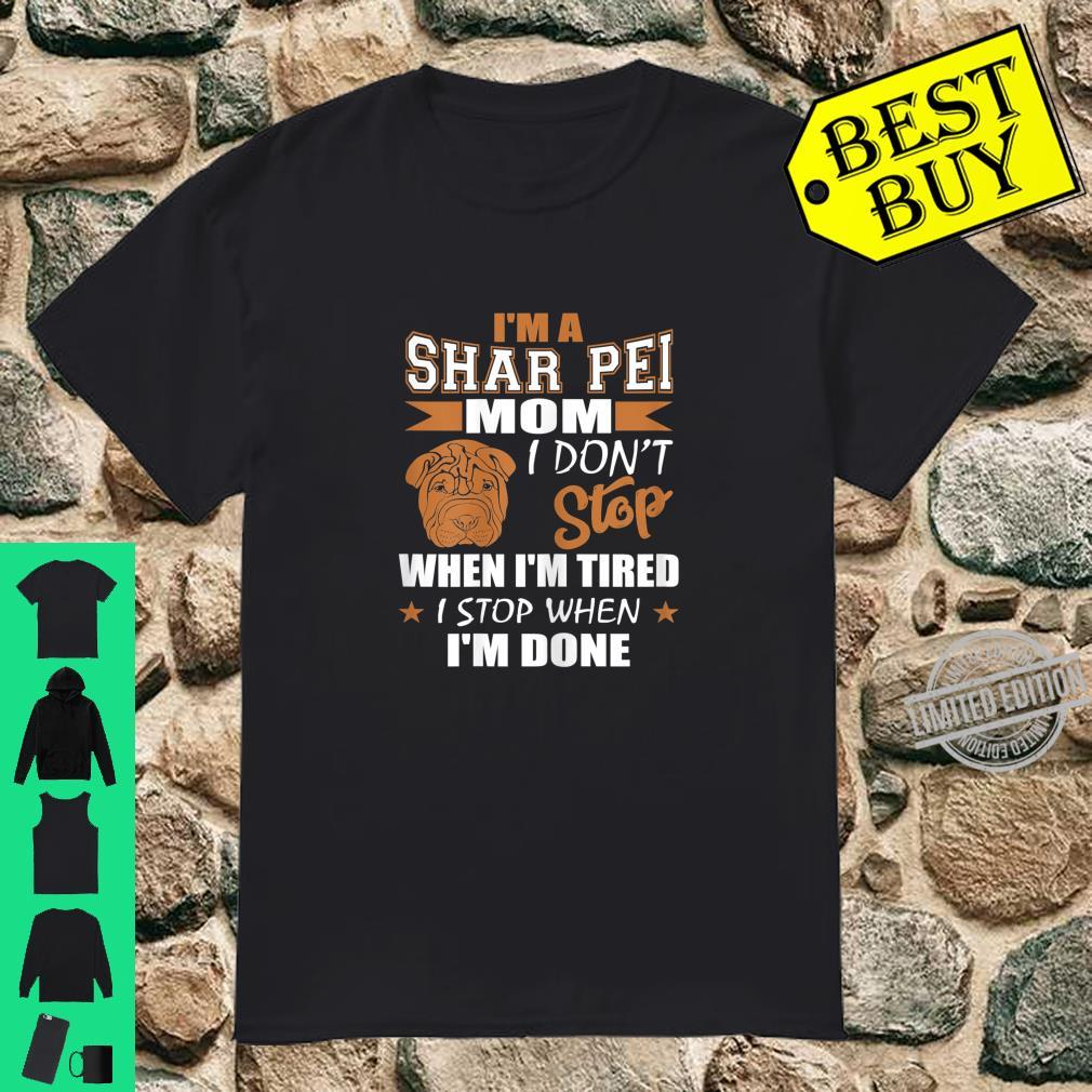 Shar Pei Mom Don't Stop Tired Stop When Done Shirt