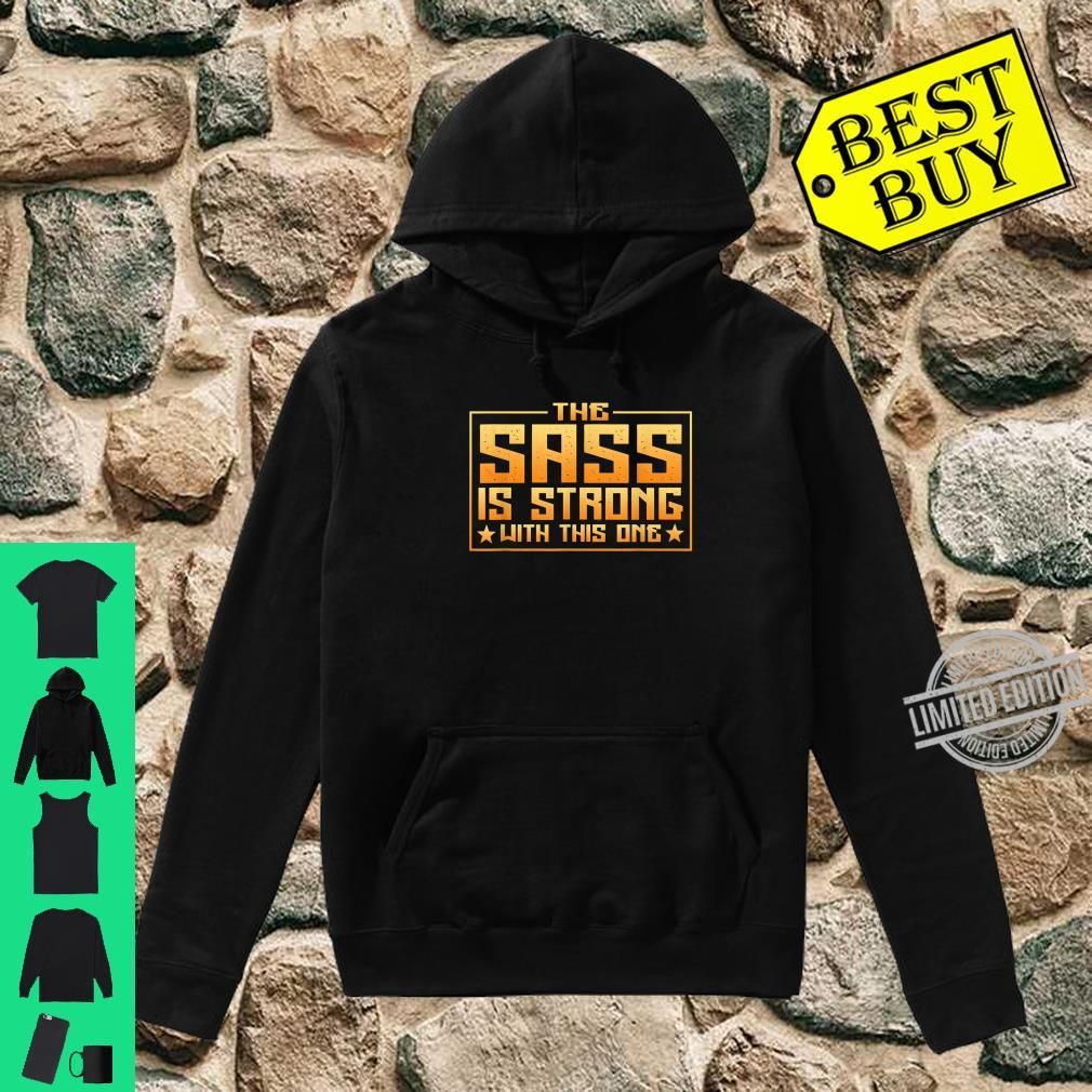 The Sass Is Strong With This One Quote Shirt hoodie