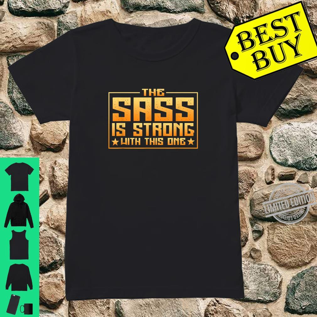 The Sass Is Strong With This One Quote Shirt ladies tee