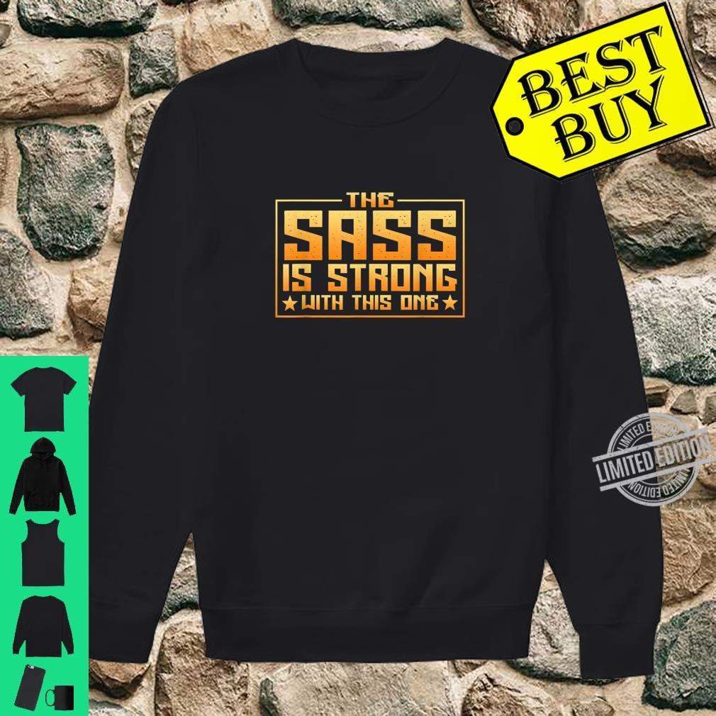 The Sass Is Strong With This One Quote Shirt sweater