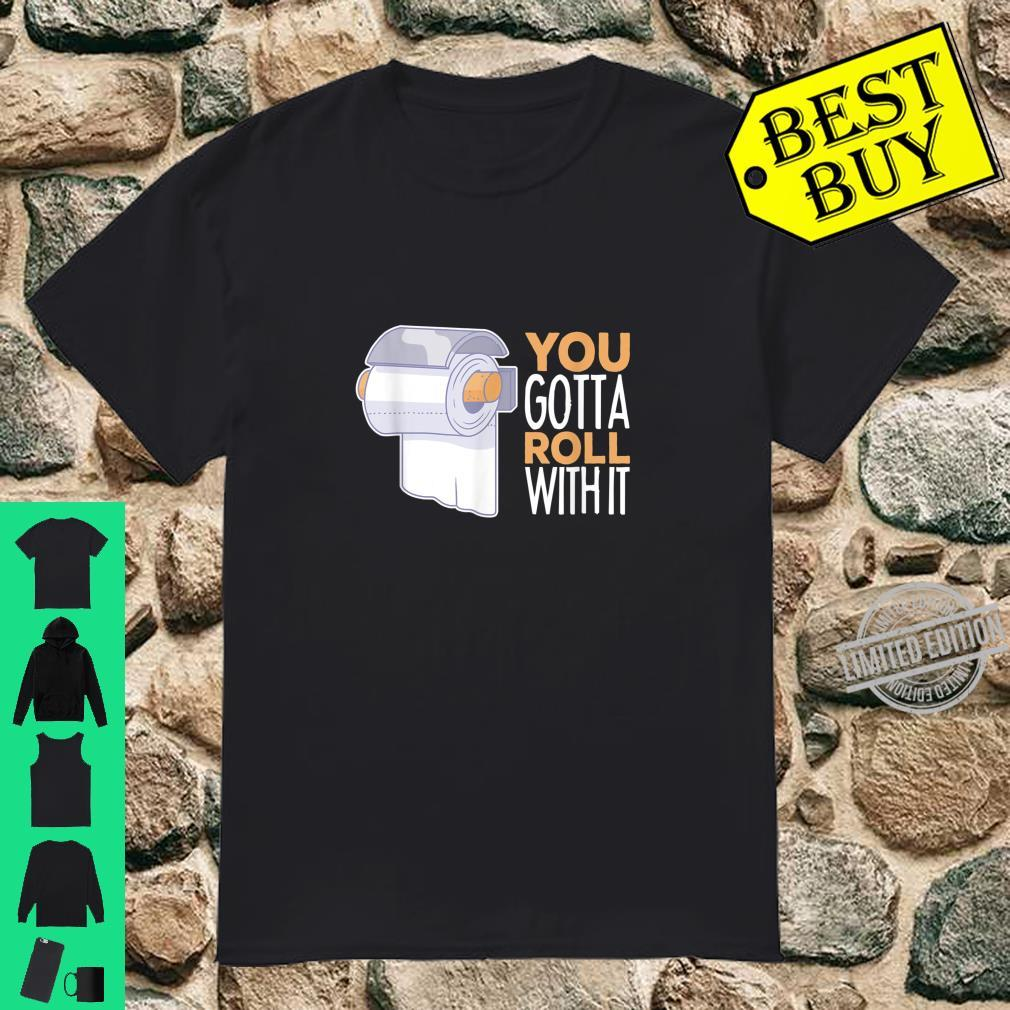 Toilet Paper You Gotta Roll With It Save Tissue Tp Shirt