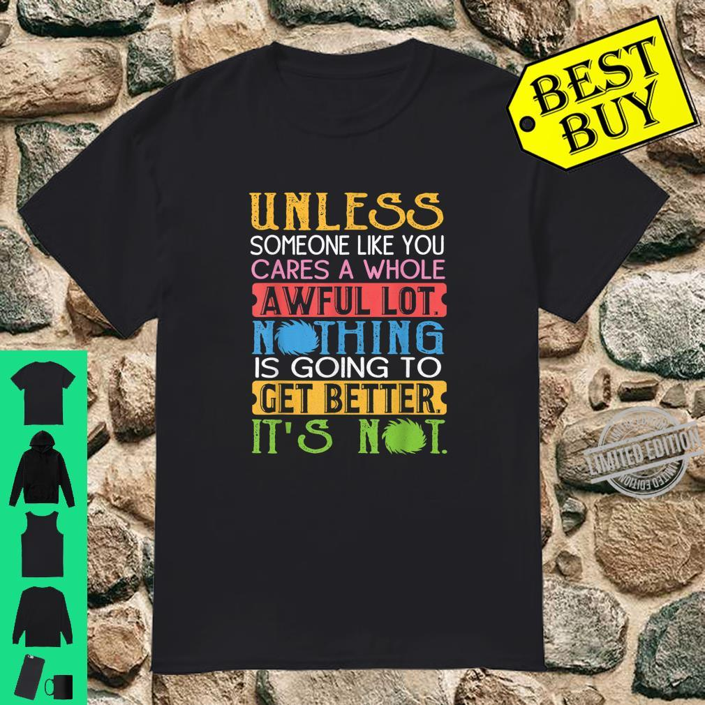Unless Someone Like You Cares A Whole Awful Lot Shirt