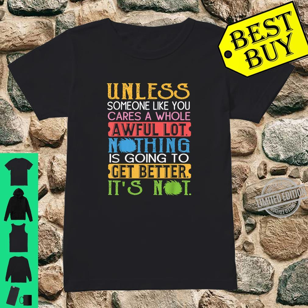 Unless Someone Like You Cares A Whole Awful Lot Shirt ladies tee