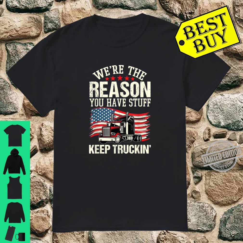 We're The Reason You Have Stuff Keep Truckin' Truckers Shirt