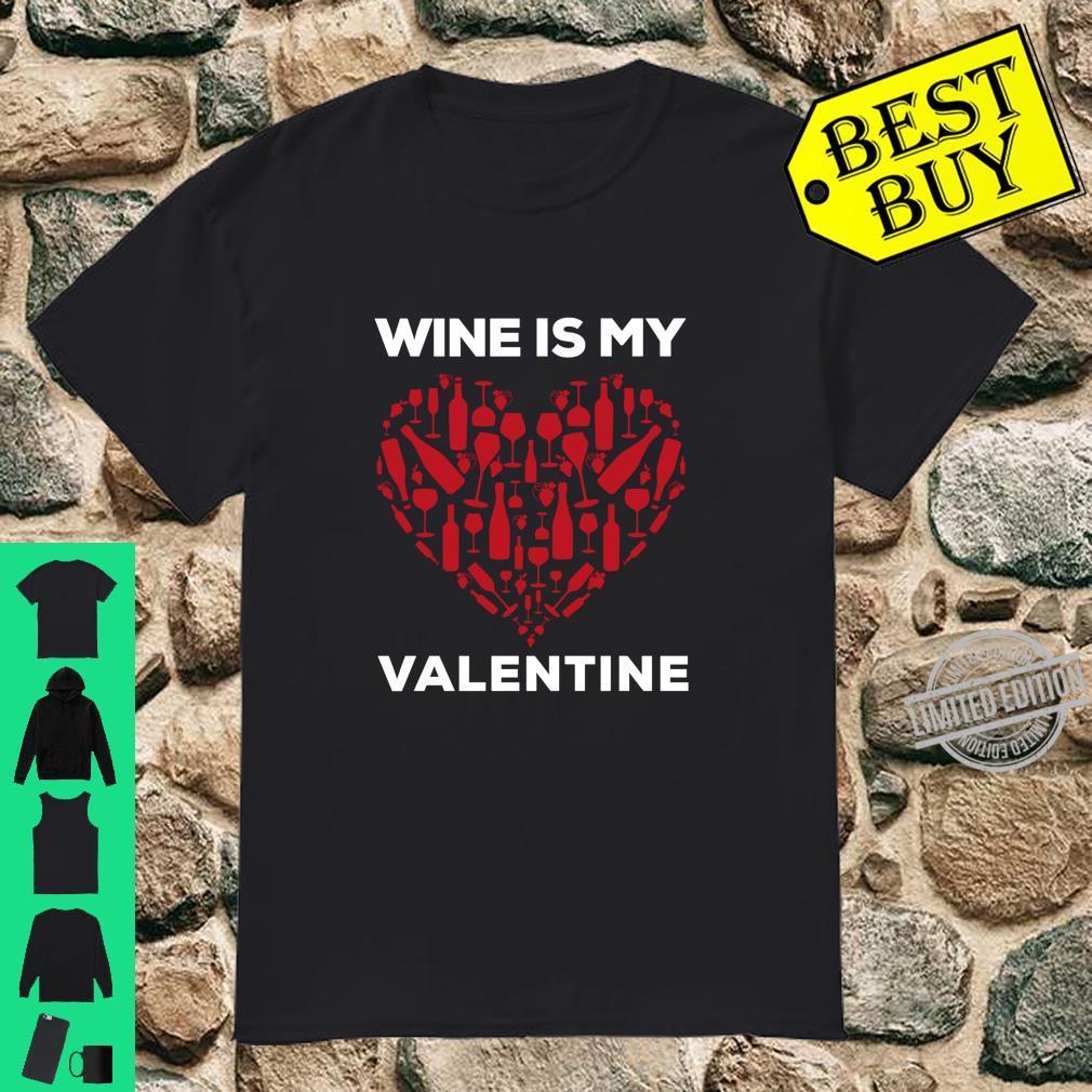 Wine is My Valentine Love Wine Art Fun Wine Valentine's Day Shirt