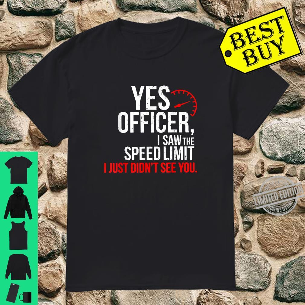 Yes Officer I Saw The Speed Limit For Car Enthusiast Shirt